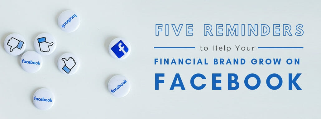 Five Reminders to Help Your Financial Brand Grow on Facebook